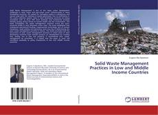 Bookcover of Solid Waste Management Practices in Low and Middle Income Countries