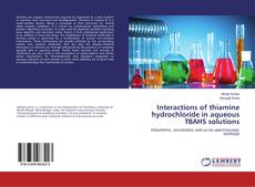 Buchcover von Interactions of thiamine hydrochloride in aqueous TBAHS solutions