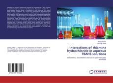 Interactions of thiamine hydrochloride in aqueous TBAHS solutions kitap kapağı