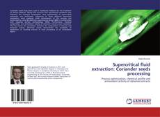 Capa do livro de Supercritical fluid extraction: Coriander seeds processing