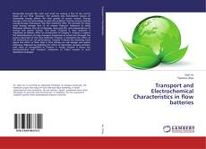Bookcover of Transport and Electrochemical Characteristics in flow batteries