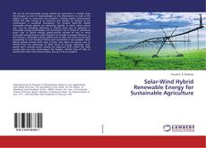 Solar-Wind Hybrid Renewable Energy for Sustainable Agriculture的封面
