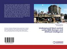 Bookcover of Underground blast control using SMA Damper and Artificial Intelligence