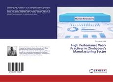 Bookcover of High Perfomance Work Practices in Zimbabwe's Manufacturing Sector
