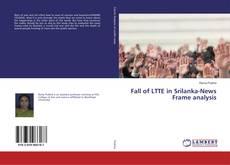 Bookcover of Fall of LTTE in Srilanka-News Frame analysis