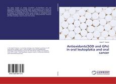 Couverture de Antioxidants(SOD and GPx) in oral leukoplakia and oral cancer