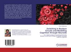 Couverture de Switching in Boolean Circuits and Modelling Cognition through Neuroids