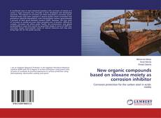 Bookcover of New organic compounds based on siloxane moiety as corrosion inhibitor