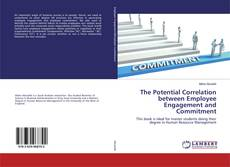 Bookcover of The Potential Correlation between Employee Engagement and Commitment