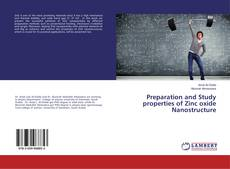 Bookcover of Preparation and Study properties of Zinc oxide Nanostructure