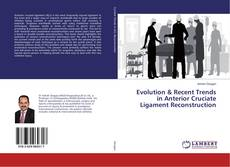 Bookcover of Evolution & Recent Trends in Anterior Cruciate Ligament Reconstruction