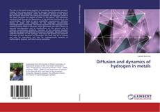 Bookcover of Diffusion and dynamics of hydrogen in metals