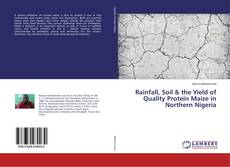Rainfall, Soil & the Yield of Quality Protein Maize in Northern Nigeria的封面