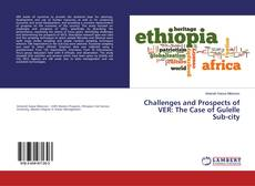 Bookcover of Challenges and Prospects of VER: The Case of Gulelle Sub-city