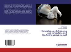 Bookcover of Computer aided designing and computer aided Machining versus manual