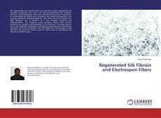 Couverture de Regenerated Silk Fibroin and Electrospun Fibers