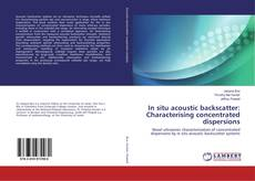 Bookcover of In situ acoustic backscatter: Characterising concentrated dispersions