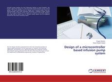 Portada del libro de Design of a microcontroller based infusion pump system