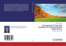Portada del libro de Framework To Test The Usability Of Android Mobile Applications