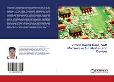 Bookcover of Zircon Based Hard, Soft Microwave Substrates and Devices