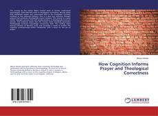 How Cognition Informs Prayer and Theological Correctness kitap kapağı