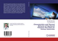 Characteristics and Thermal Behavior of Sputtered Titanium Thin Films on Various Substrates kitap kapağı