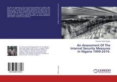 Bookcover of An Assessment Of The Internal Security Measures In Nigeria 1999-2016.