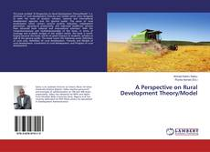 Bookcover of A Perspective on Rural Development Theory/Model