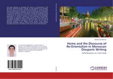 Bookcover of Home and the Discourse of Re-Orientalism in Moroccan Diasporic Writing