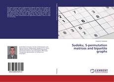 Bookcover of Sudoku, S-permutation matrices and bipartite graphs