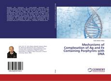 Bookcover of Mechanisms of Complexation of Ag and Fe Containing Porphyrins with DNA