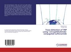 Bookcover of Trace detection of TNP using 1,8-naphthalimide-conjugated sulfonamide