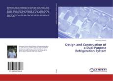 Bookcover of Design and Construction of a Dual Purpose Refrigeration System