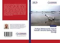 Türkiye Medyasında Yahudi Temsili: Struma Gemisi Olayı Örneği kitap kapağı