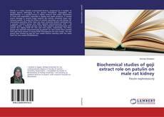 Portada del libro de Biochemical studies of goji extract role on patulin on male rat kidney