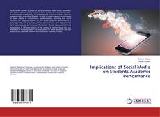 Bookcover of Implications of Social Media on Students Academic Performance