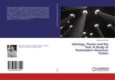 Bookcover of Ideology, Power and the Text: A Study of Postmodern American Fiction