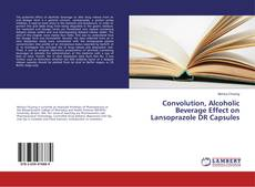 Bookcover of Convolution, Alcoholic Beverage Effect on Lansoprazole DR Capsules