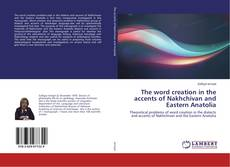 Portada del libro de The word creation in the accents of Nakhchivan and Eastern Anatolia