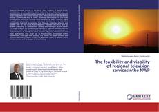 Bookcover of The feasibility and viability of regional television servicesinthe NWP