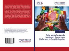 Gıda Muhafazasında İyonlayıcı Radyasyon Kullanımı ve Son Gelişmeler kitap kapağı