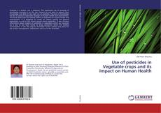 Bookcover of Use of pesticides in Vegetable crops and its Impact on Human Health