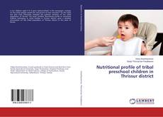 Bookcover of Nutritional profile of tribal preschool children in Thrissur district