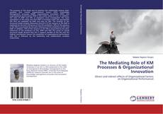Bookcover of The Mediating Role of KM Processes & Organizational Innovation