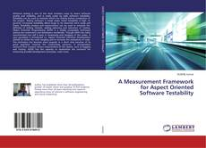 A Measurement Framework for Aspect Oriented Software Testability kitap kapağı