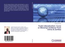 Copertina di Trade Liberalization: Curse or Blessing? Evidence from China & Zambia
