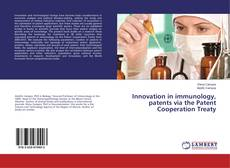 Innovation in immunology, patents via the Patent Cooperation Treaty的封面