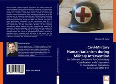 Bookcover of Civil-Military Humanitarianism during Military Intervention