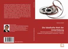 Bookcover of Die fabelhafte Welt der Untertitelung