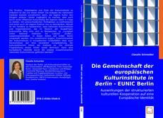 "Copertina di Die ""Gemeinschaft der europäischen Kulturinstitute in Berlin / EUNIC Berlin"""